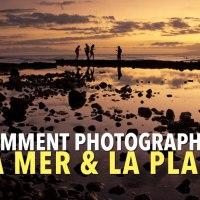 Comment photographier la mer et la plage en 12 conseils ?