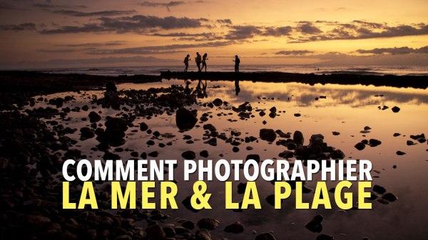 Comment photographier la mer et la plage ? 12 conseils et astuces