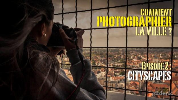 Comment photographier la ville - épisode 2 : Cityscapes