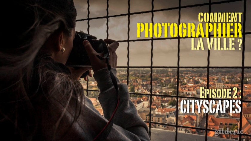Comment photographier la ville - épisode 2 : Cityscapes