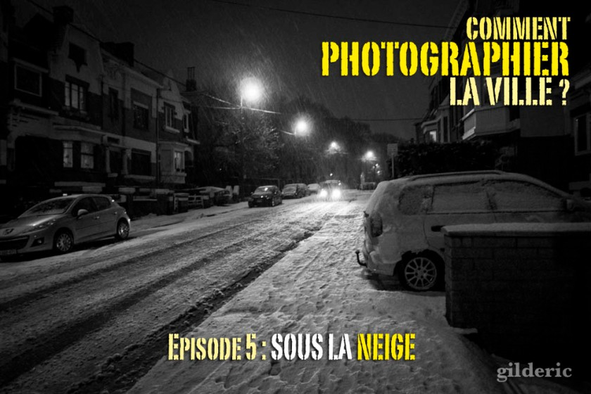 Comment photographier la ville sous la neige ? - Photo : Gilderic