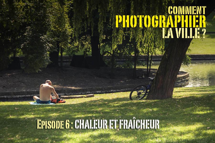 Comment photographier la ville ? Episode 6 : chaleur etfraîcheur