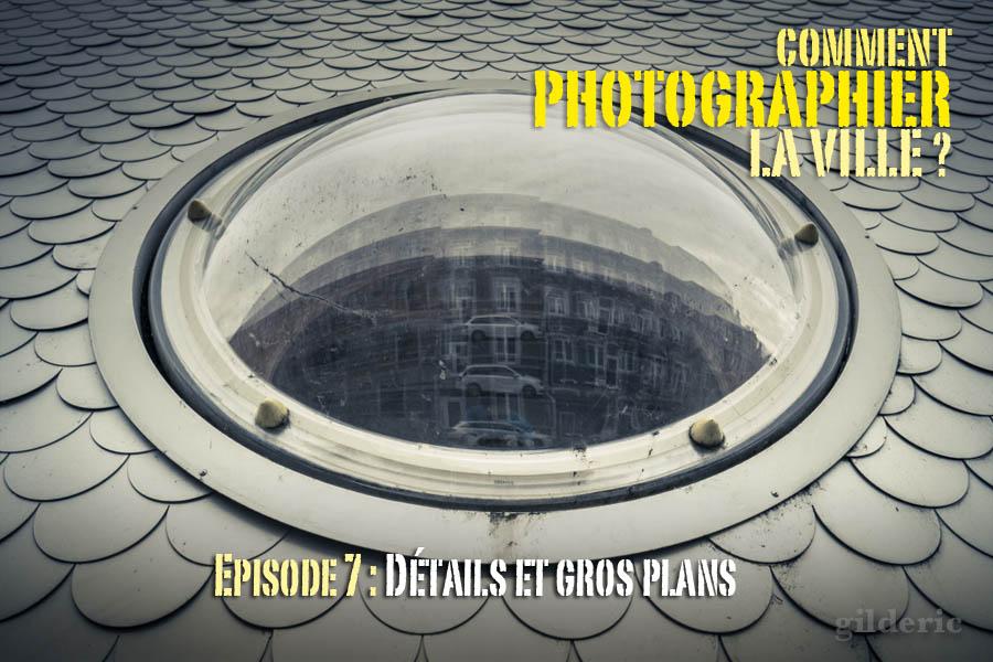 Comment photographier la ville ? Episode 7 : détails et grosplans