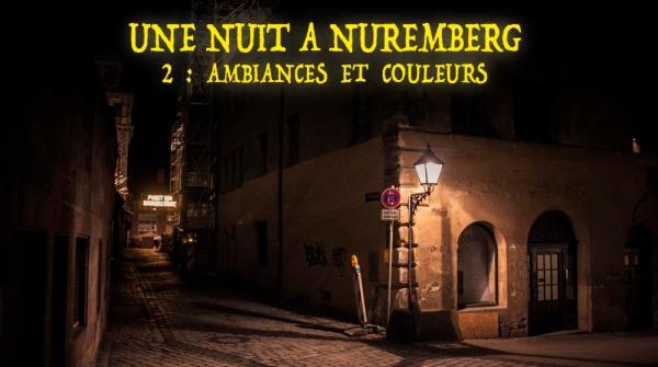 Une nuit à Nuremberg 2e partie : ambiances et couleurs