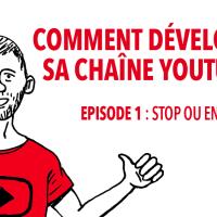 Comment développer votre chaîne Youtube ? Episode 1 : stop ou encore ?