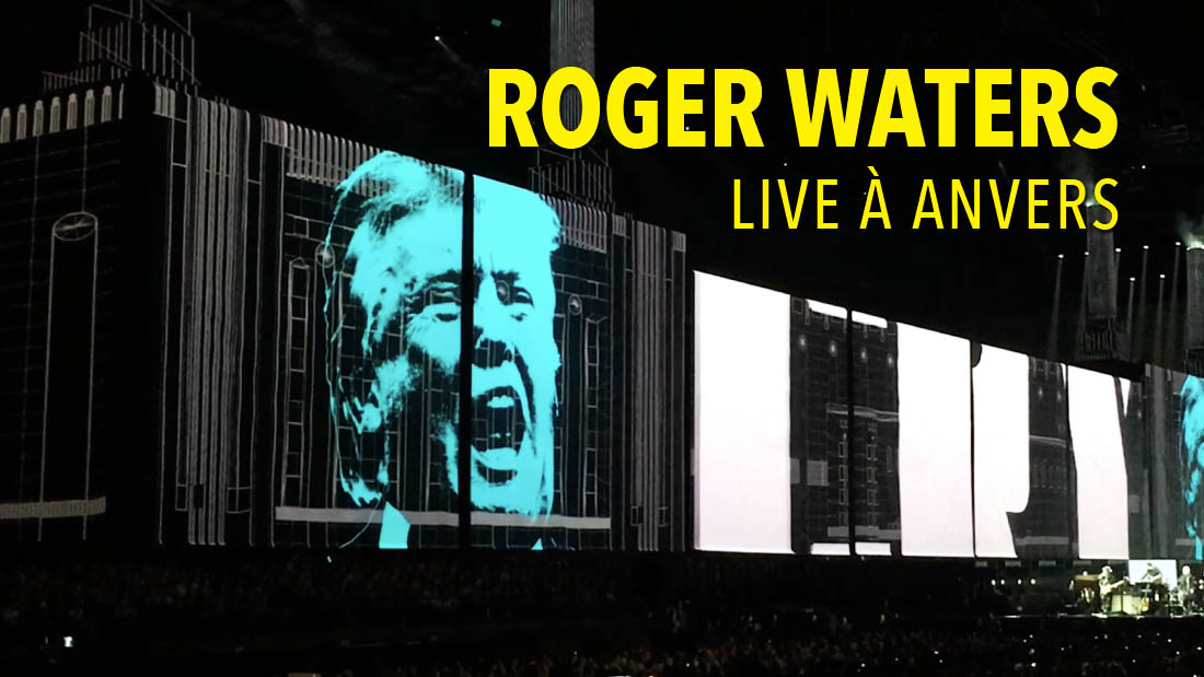 Roger Waters live à Anvers : review, photos et video
