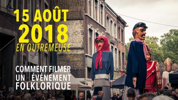 Fête du 15 août 2018 en Outremeuse : comment filmer un événement folklorique ?