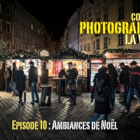 Comment photographier la ville ? Episode 10 : Ambiances de Noël