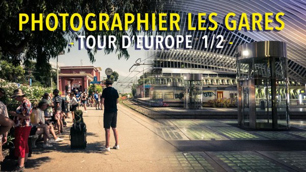 Photographier les gares : tour d'Europe 1/2