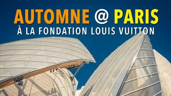 Automne à Paris : un après-midi à la Fondation Louis Vuitton