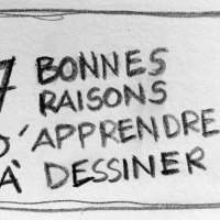 7 bonnes raisons d'apprendre à dessiner - chroniques du confinement #4
