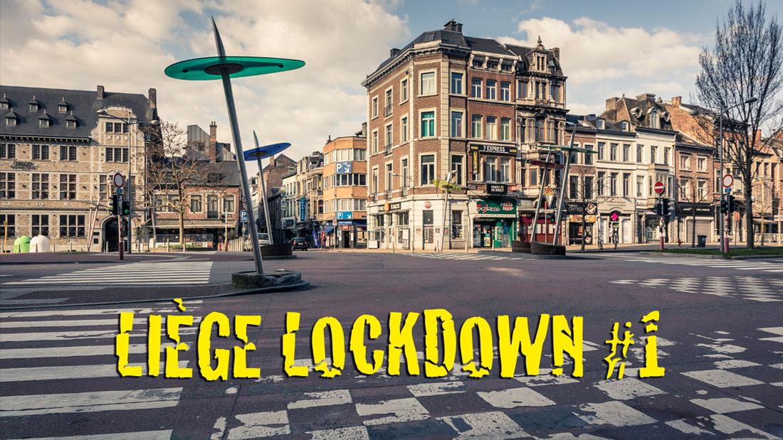 Liège Lockdown : chroniques du confinement #1 (vidéo + photos)