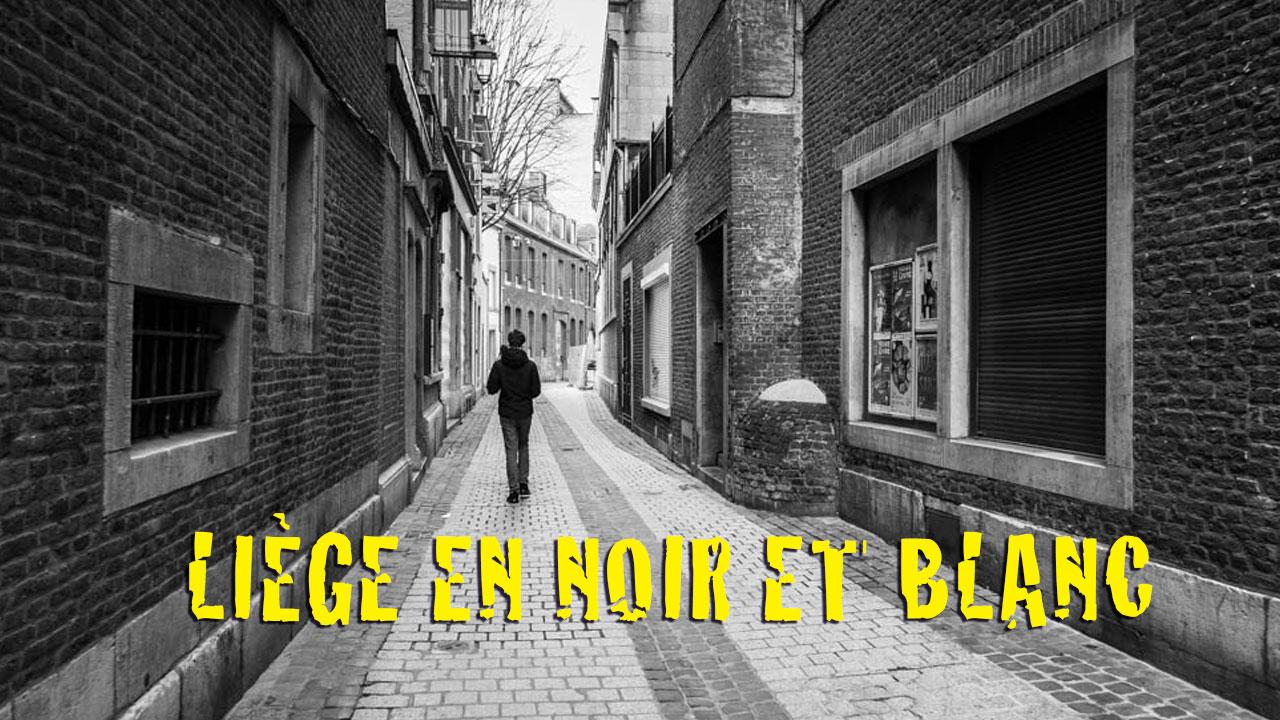Liège en noir et blanc (chroniques du confinement 9