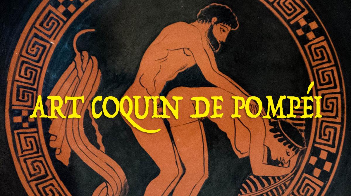 Chefs-d'oeuvre de l'art coquin : art érotique de Pompéi